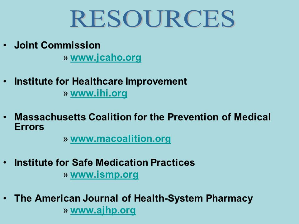 Joint Commission »www.jcaho.orgwww.jcaho.org Institute for Healthcare Improvement »www.ihi.orgwww.ihi.org Massachusetts Coalition for the Prevention o