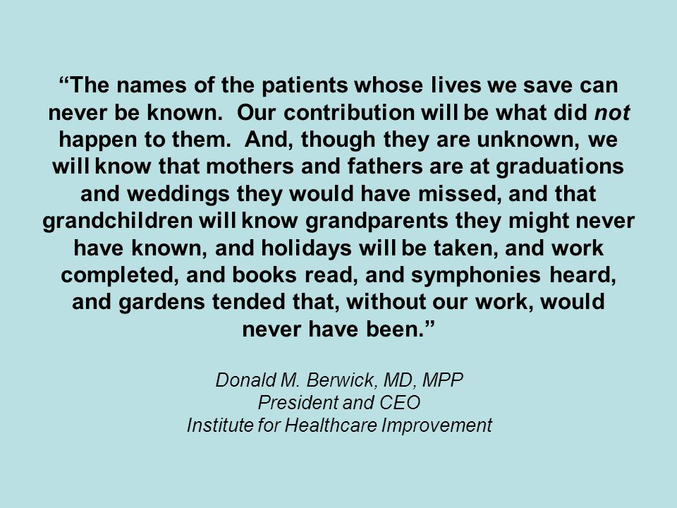 """The names of the patients whose lives we save can never be known. Our contribution will be what did not happen to them. And, though they are unknown,"