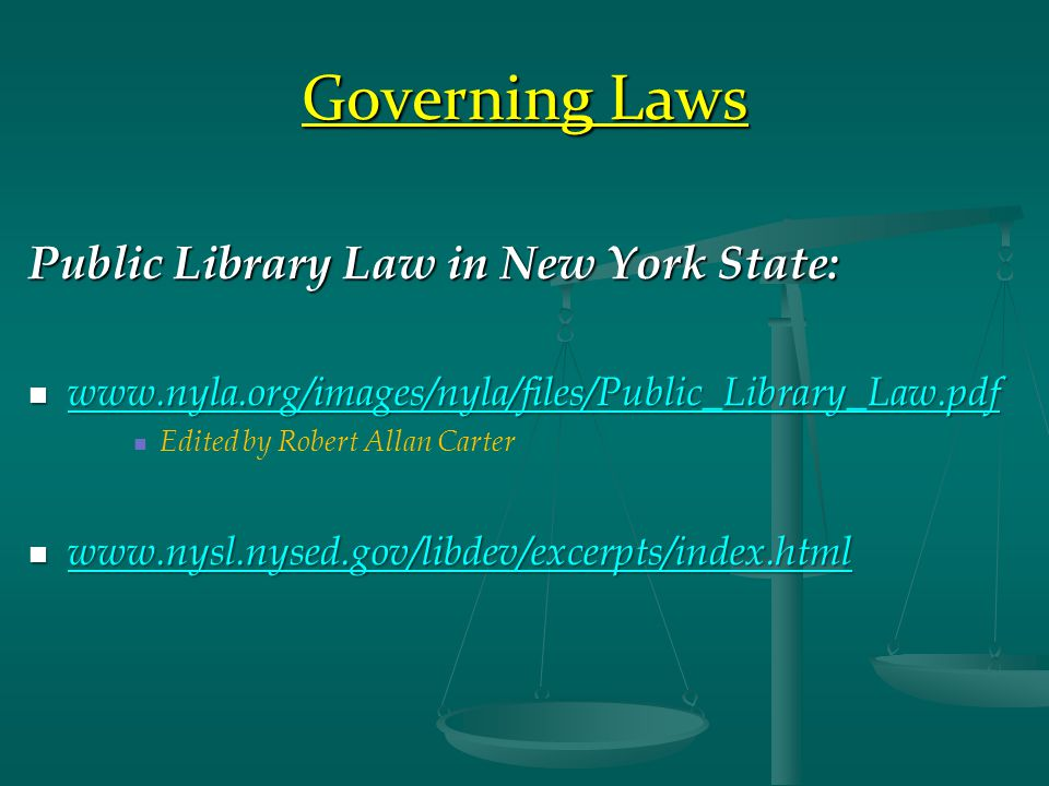 Governing Laws Public Library Law in New York State: www.nyla.org/images/nyla/files/Public_Library_Law.pdf www.nyla.org/images/nyla/files/Public_Library_Law.pdf www.nyla.org/images/nyla/files/Public_Library_Law.pdf Edited by Robert Allan Carter www.nysl.nysed.gov/libdev/excerpts/index.html www.nysl.nysed.gov/libdev/excerpts/index.html www.nysl.nysed.gov/libdev/excerpts/index.html