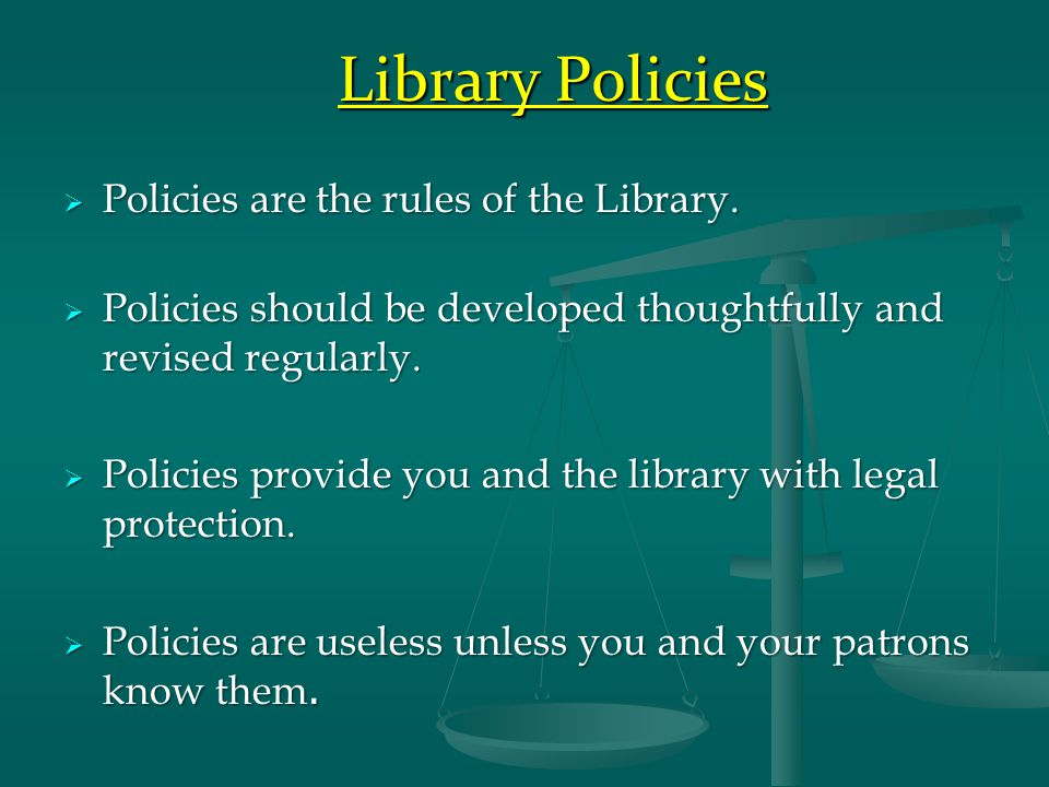 Library Policies  Policies are the rules of the Library.