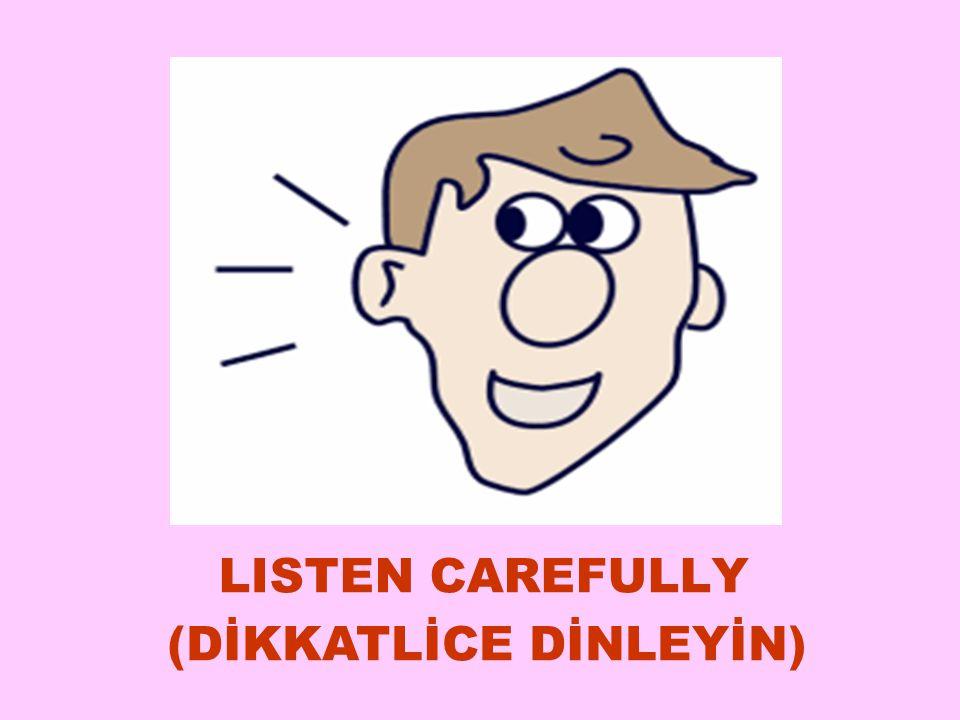 LISTEN CAREFULLY (DİKKATLİCE DİNLEYİN) 