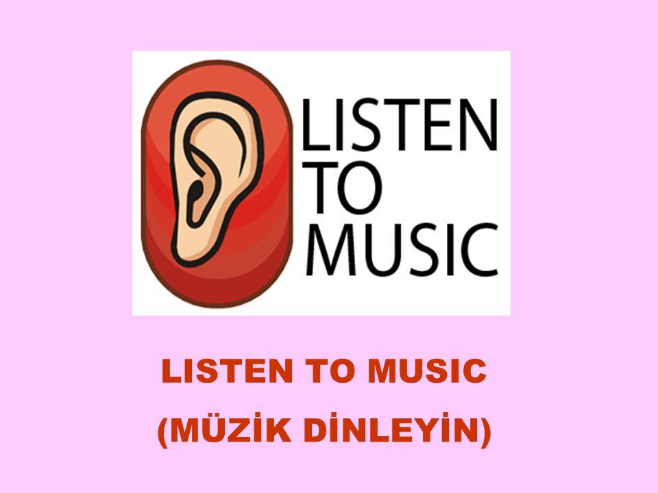 LISTEN TO MUSIC (MÜZİK DİNLEYİN) 