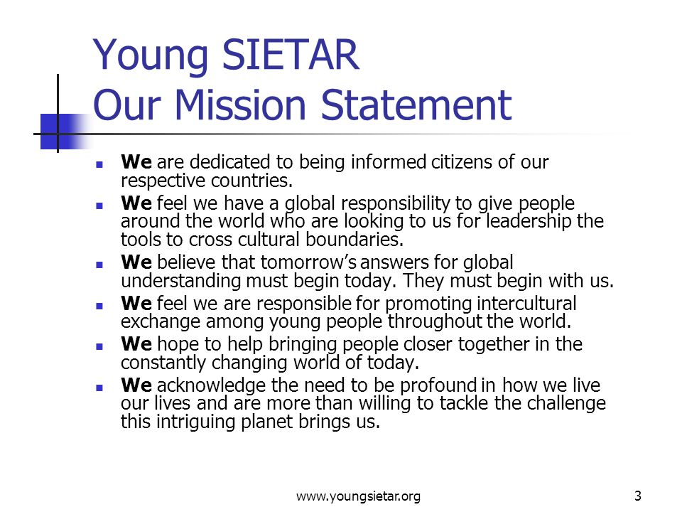 www.youngsietar.org14 Young SIETAR Past Annual Congresses (2/2) 4 th YS Congress 2002 / Romania Exploring the Intercultural Maze: Looking at Identities in a Changing World 3 rd YS Congress 2000 / Poland Intercultural Challenge in the Heart of Europe 2 nd YS Congress 1999 / Belgium Intercultural Competence as a relevant skill of our time 1 st YS Congress 1997 / Netherlands When Cultures Connect
