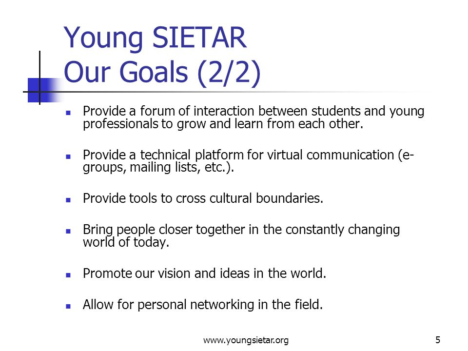 www.youngsietar.org6 Young SIETAR Governing Board (1/2) The goal of the Young SIETAR Governing Board is to: Hold together the whole organization and provide a basis for continuity within the organization.