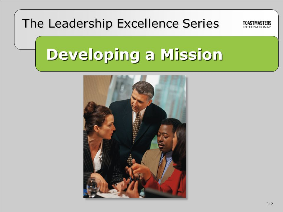 312 Developing a Mission Developing a Mission The Leadership Excellence Series 312