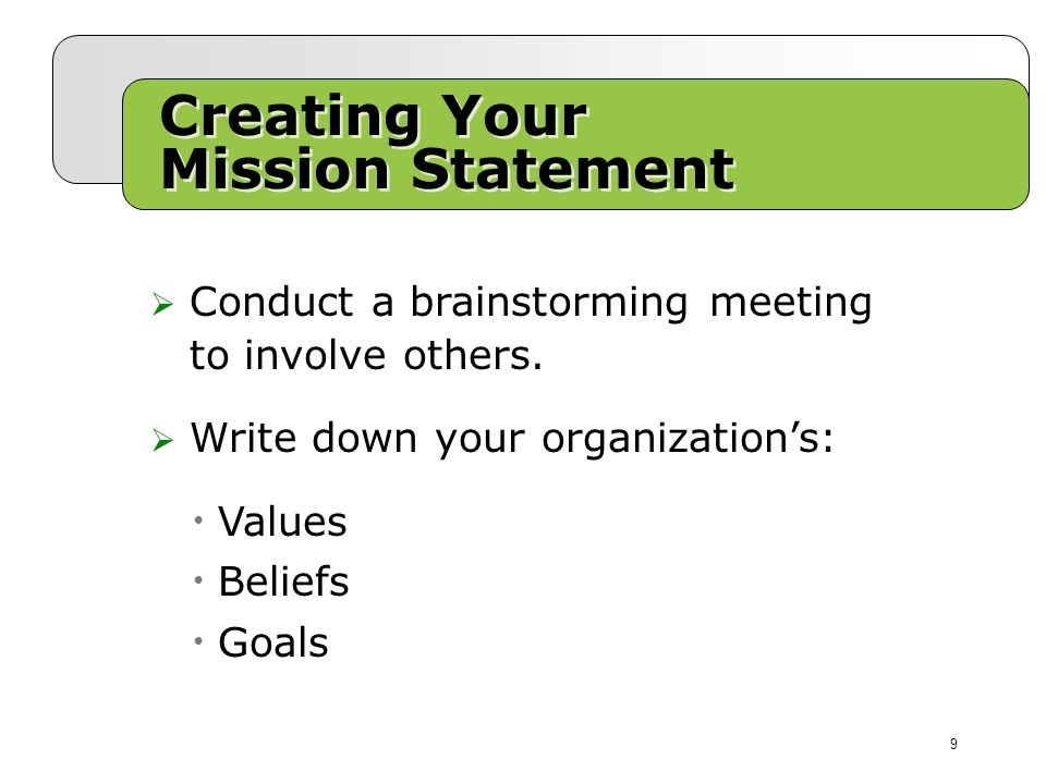 Creating Your Mission Statement  Conduct a brainstorming meeting to involve others.