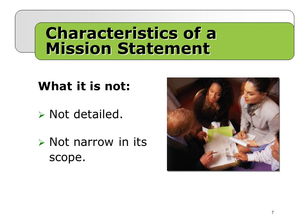 Characteristics of a Mission Statement What it is not:  Not detailed.  Not narrow in its scope. 7