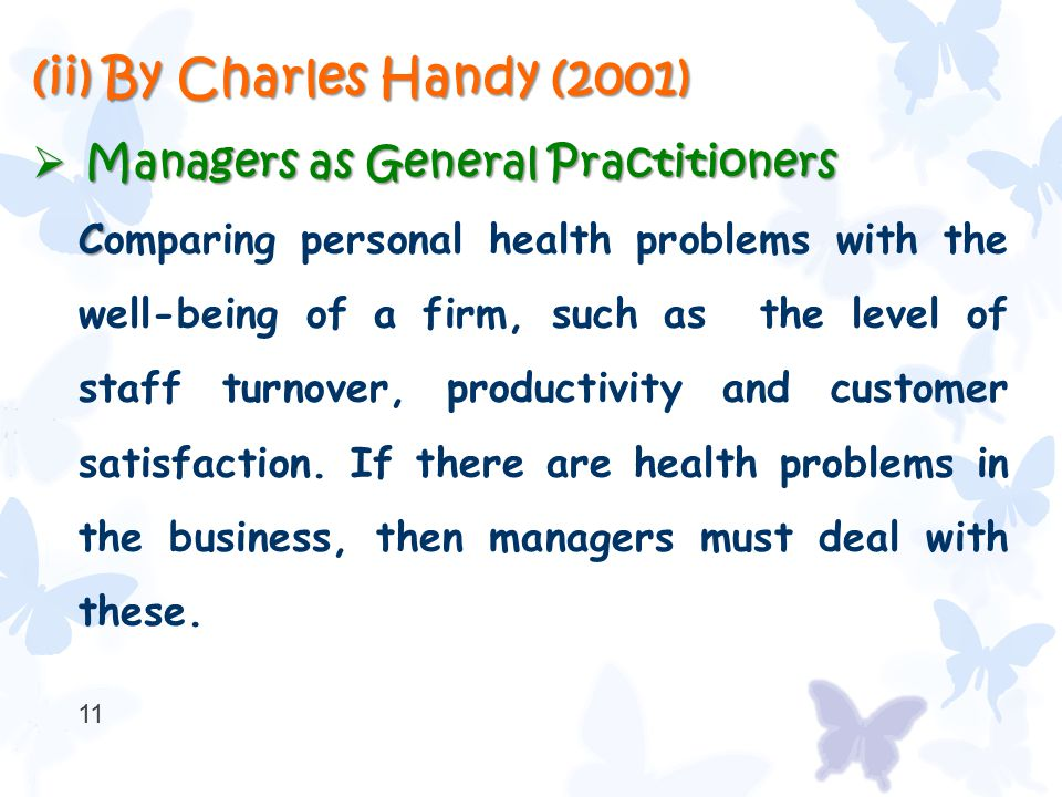 (ii) By Charles Handy (2001)  Managers as General Practitioners C Comparing personal health problems with the well-being of a firm, such as the level