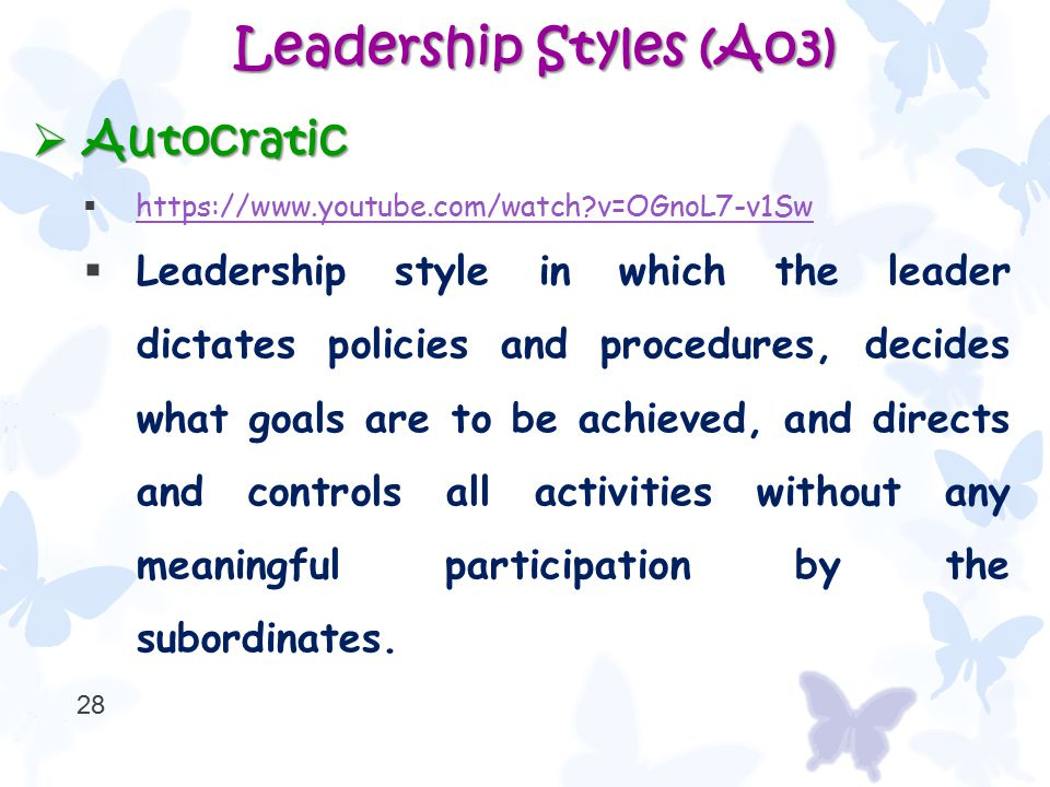 Leadership Styles (Ao3)  Autocratic  https://www.youtube.com/watch?v=OGnoL7-v1Sw https://www.youtube.com/watch?v=OGnoL7-v1Sw  Leadership style in w