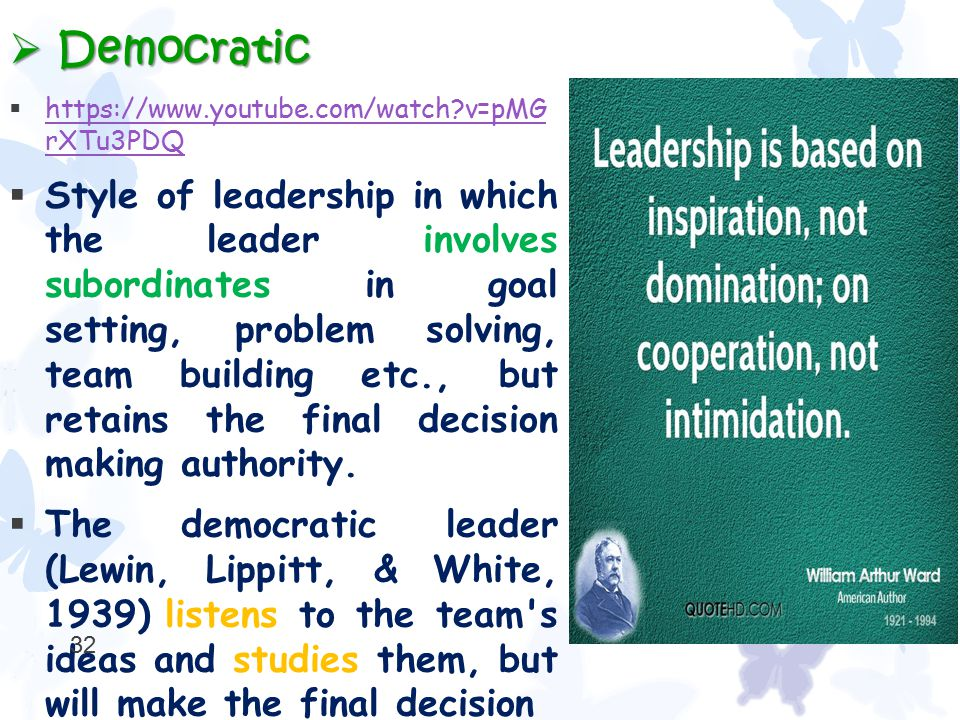  Democratic  https://www.youtube.com/watch?v=pMG rXTu3PDQ https://www.youtube.com/watch?v=pMG rXTu3PDQ  Style of leadership in which the leader inv