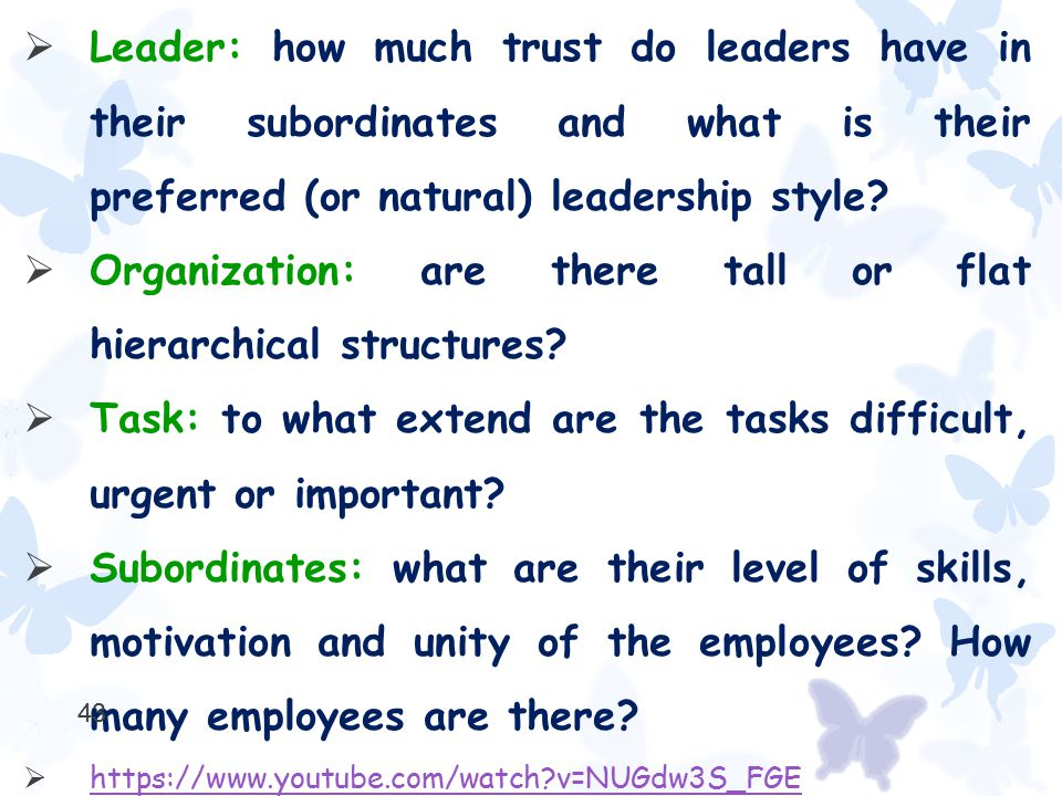  Leader: how much trust do leaders have in their subordinates and what is their preferred (or natural) leadership style?  Organization: are there ta