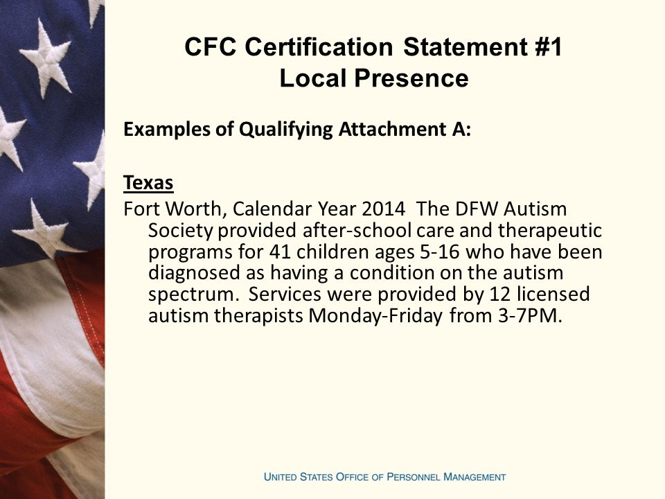 CFC Certification Statement #1 Local Presence Examples of Qualifying Attachment A: Texas Fort Worth, Calendar Year 2014 The DFW Autism Society provided after-school care and therapeutic programs for 41 children ages 5-16 who have been diagnosed as having a condition on the autism spectrum.