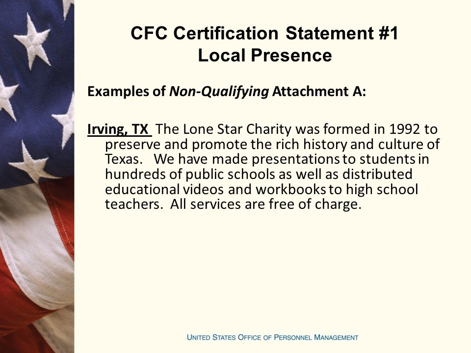 CFC Certification Statement #1 Local Presence Examples of Non-Qualifying Attachment A: Irving, TX The Lone Star Charity was formed in 1992 to preserve and promote the rich history and culture of Texas.