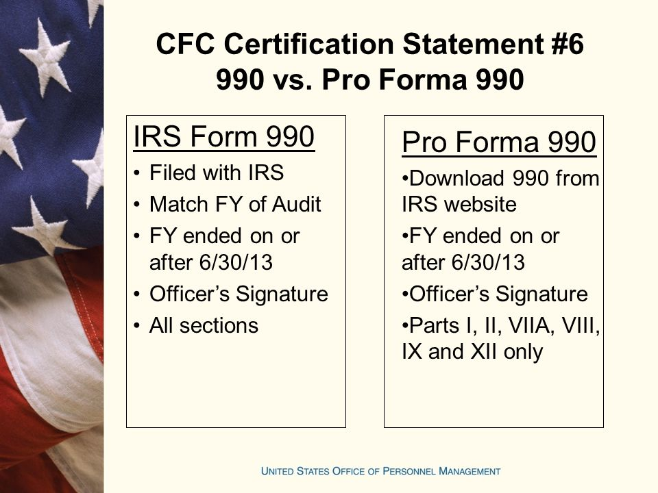 CFC Certification Statement #6 990 vs. Pro Forma 990 IRS Form 990 Filed with IRS Match FY of Audit FY ended on or after 6/30/13 Officer's Signature Al