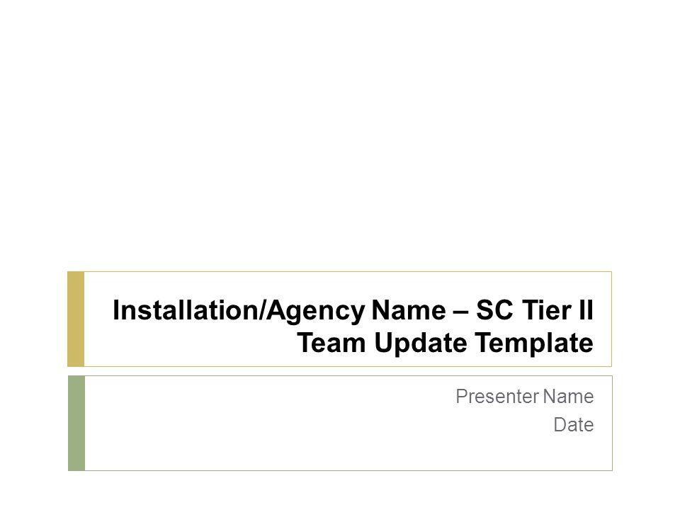 Installation/Agency Name – SC Tier II Team Update Template Presenter Name Date