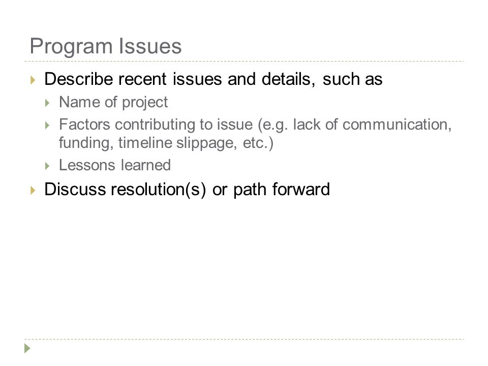 Program Issues  Describe recent issues and details, such as  Name of project  Factors contributing to issue (e.g.