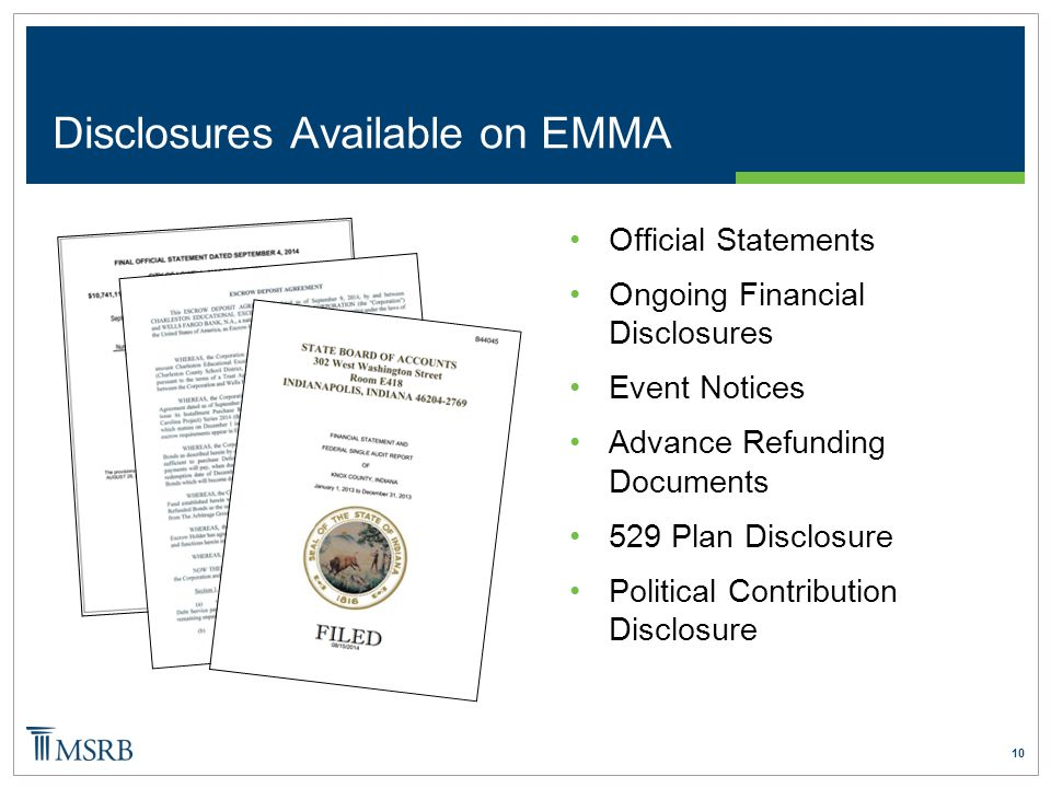 10 Disclosures Available on EMMA Official Statements Ongoing Financial Disclosures Event Notices Advance Refunding Documents 529 Plan Disclosure Polit
