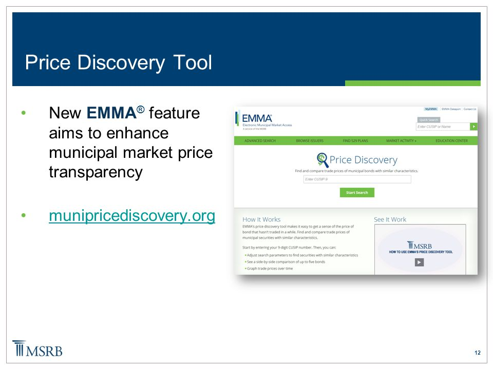 12 Price Discovery Tool New EMMA ® feature aims to enhance municipal market price transparency munipricediscovery.org