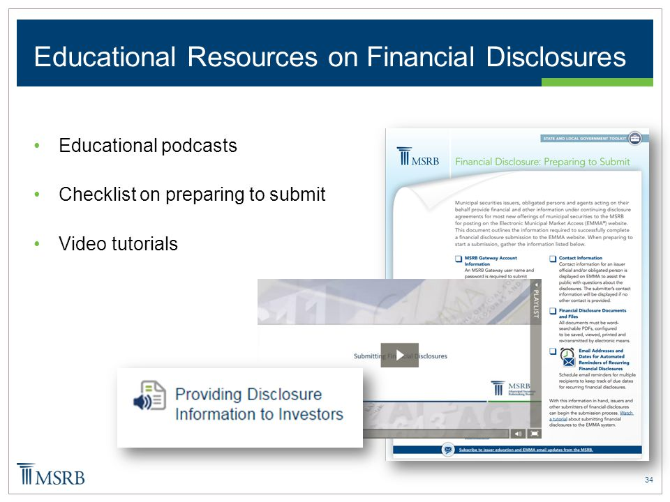 34 Educational Resources on Financial Disclosures Educational podcasts Checklist on preparing to submit Video tutorials