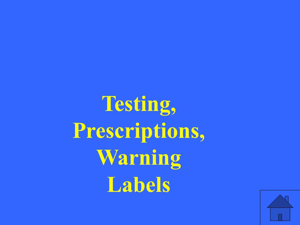 Testing, Prescriptions, Warning Labels