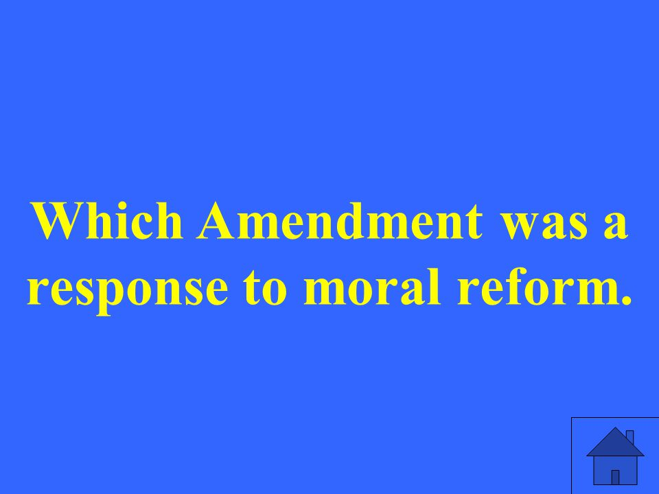 Which Amendment was a response to moral reform.