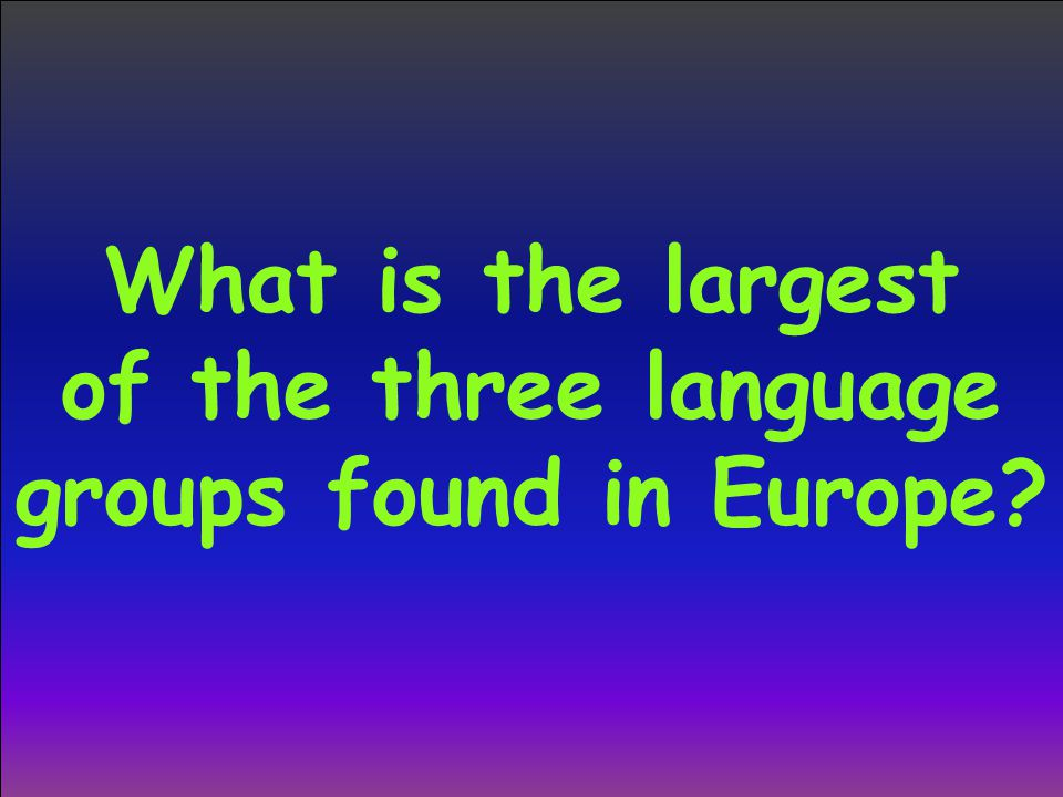 What is the largest of the three language groups found in Europe?