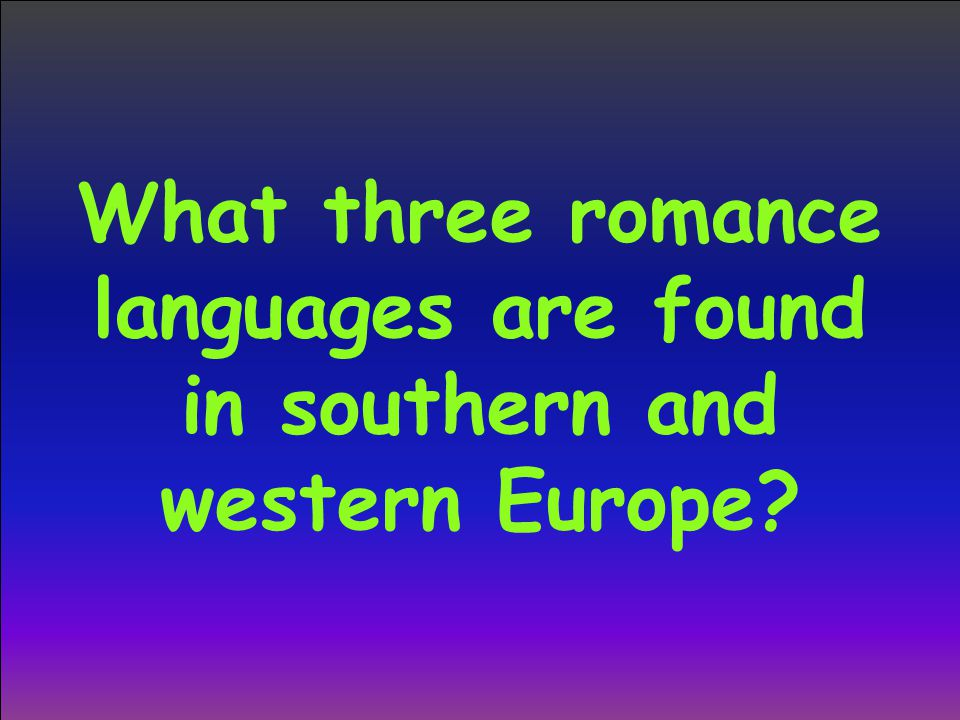 What three romance languages are found in southern and western Europe?