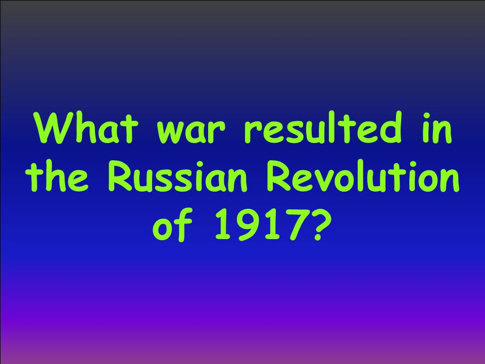 What war resulted in the Russian Revolution of 1917?