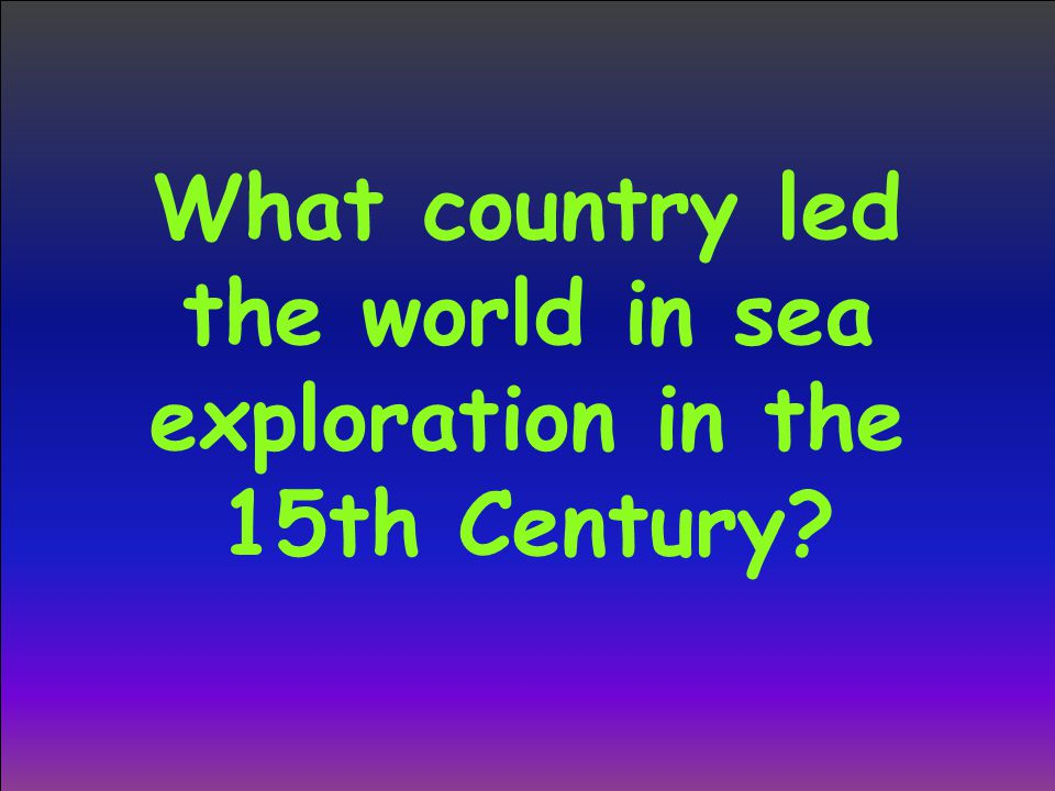 What country led the world in sea exploration in the 15th Century?