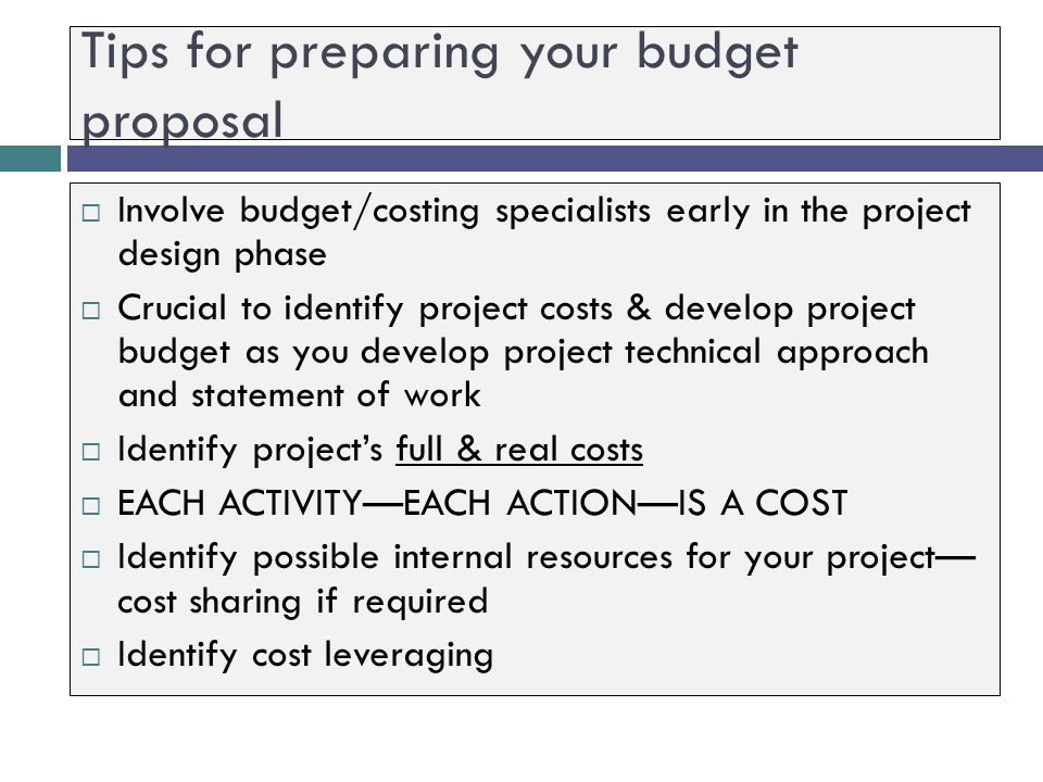 Step 8: Develop a Complete, Compliant, Responsive, and Credible Budget The budget is a proposal too  Must respond to & comply with funder requirement