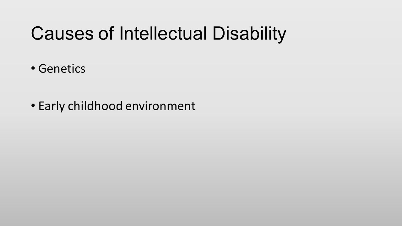 Causes of Intellectual Disability Genetics Early childhood environment