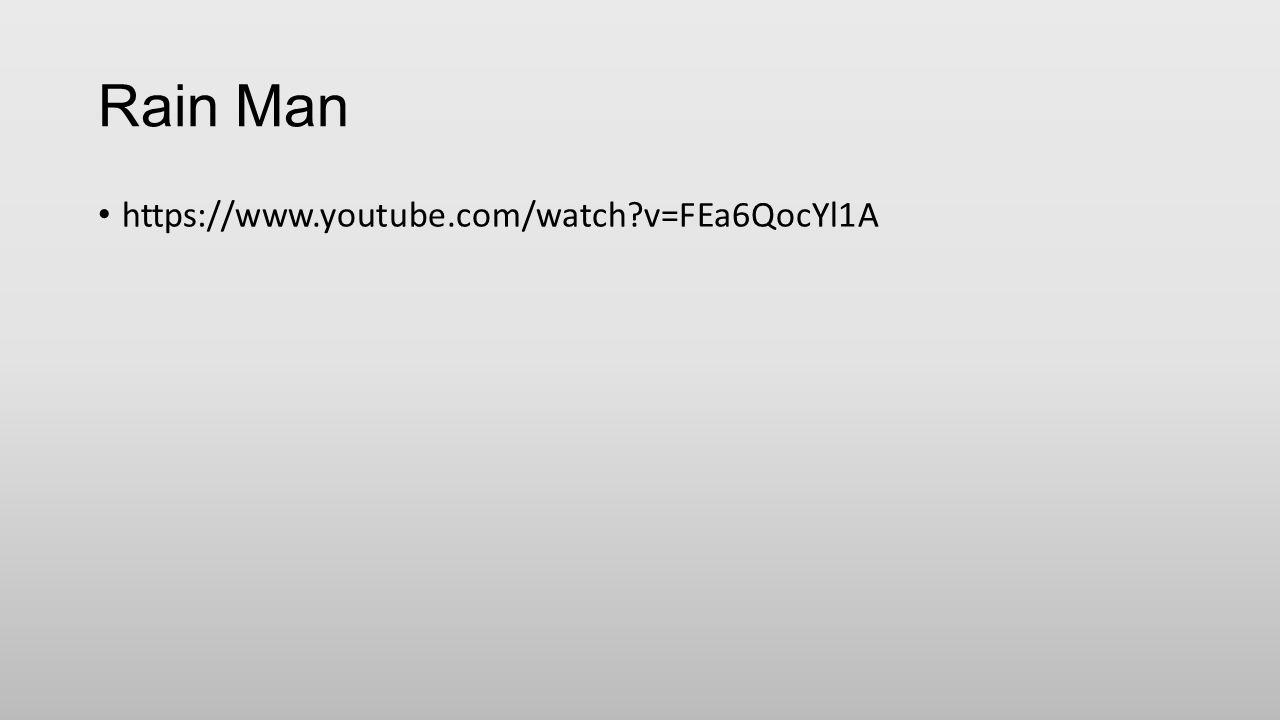 Rain Man https://www.youtube.com/watch v=FEa6QocYl1A