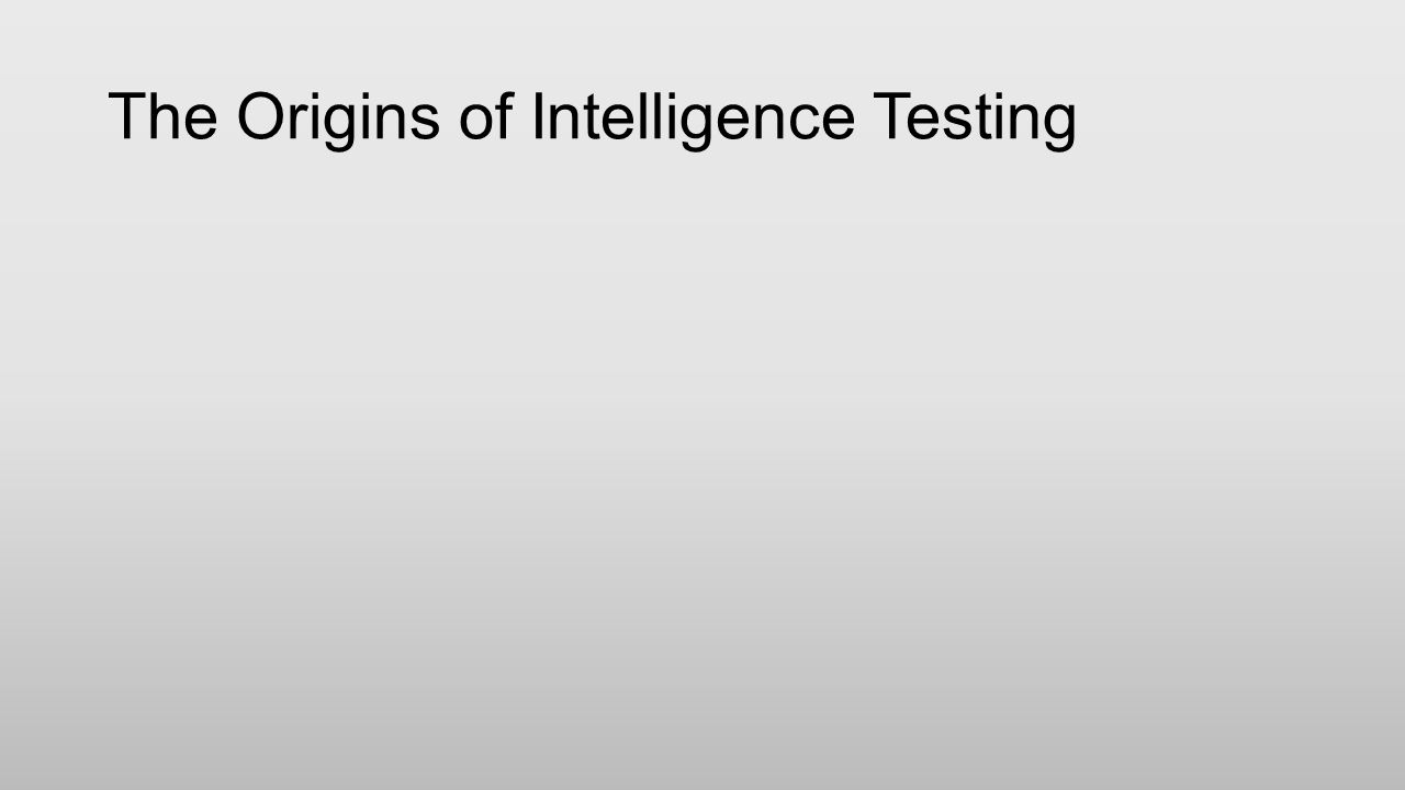 The Origins of Intelligence Testing