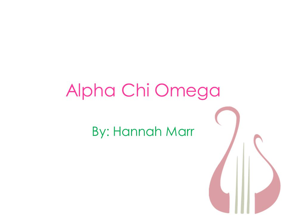 Alpha Chi Omega By: Hannah Marr