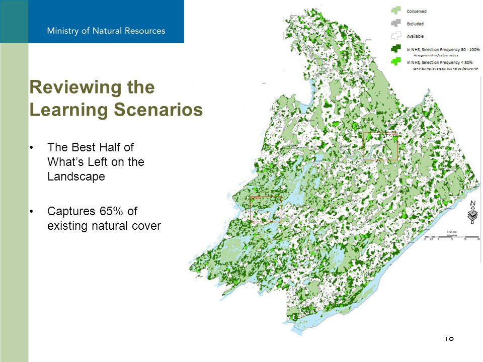 18 The Best Half of What's Left on the Landscape Captures 65% of existing natural cover Reviewing the Learning Scenarios