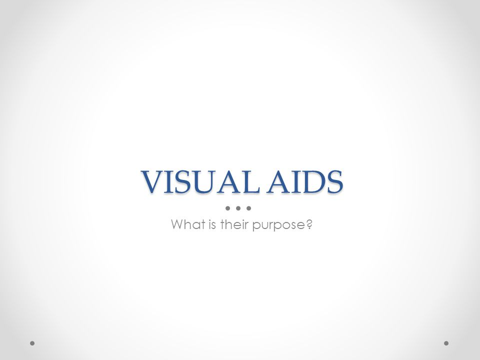 VISUAL AIDS What is their purpose?