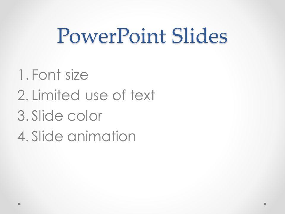 PowerPoint Slides 1.Font size 2.Limited use of text 3.Slide color 4.Slide animation