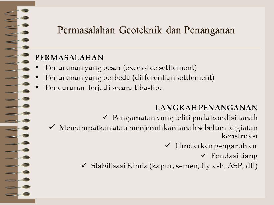 Permasalahan Geoteknik dan Penanganan PERMASALAHAN Penurunan yang besar (excessive settlement) Penurunan yang berbeda (differentian settlement) Peneur