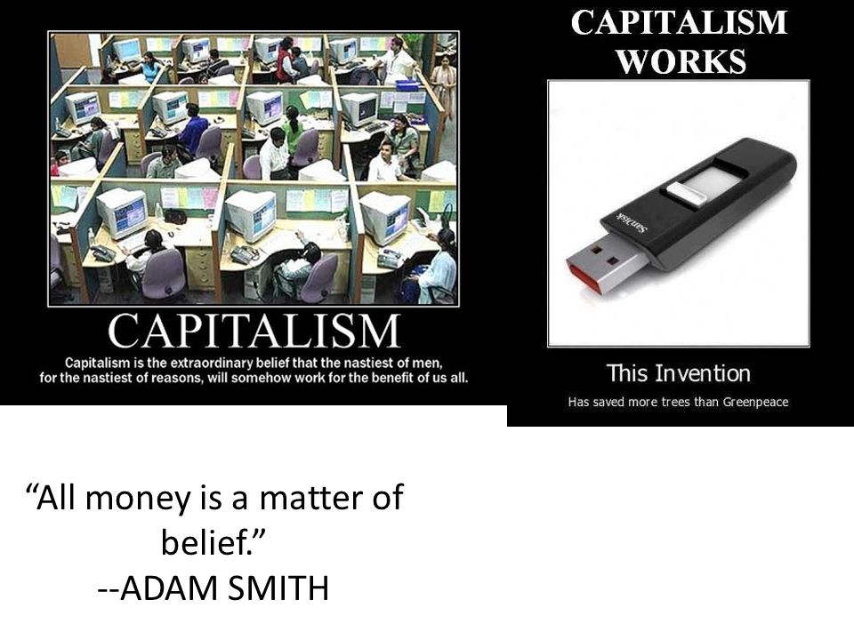 All money is a matter of belief. --ADAM SMITH