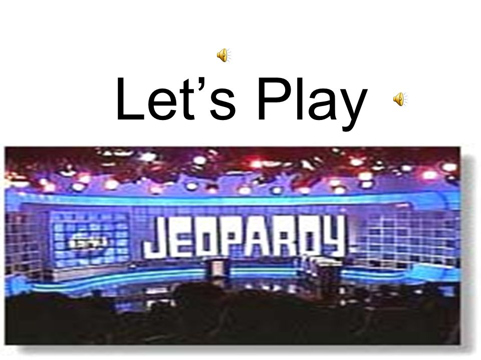Let's Play Jeopardy!!!!!