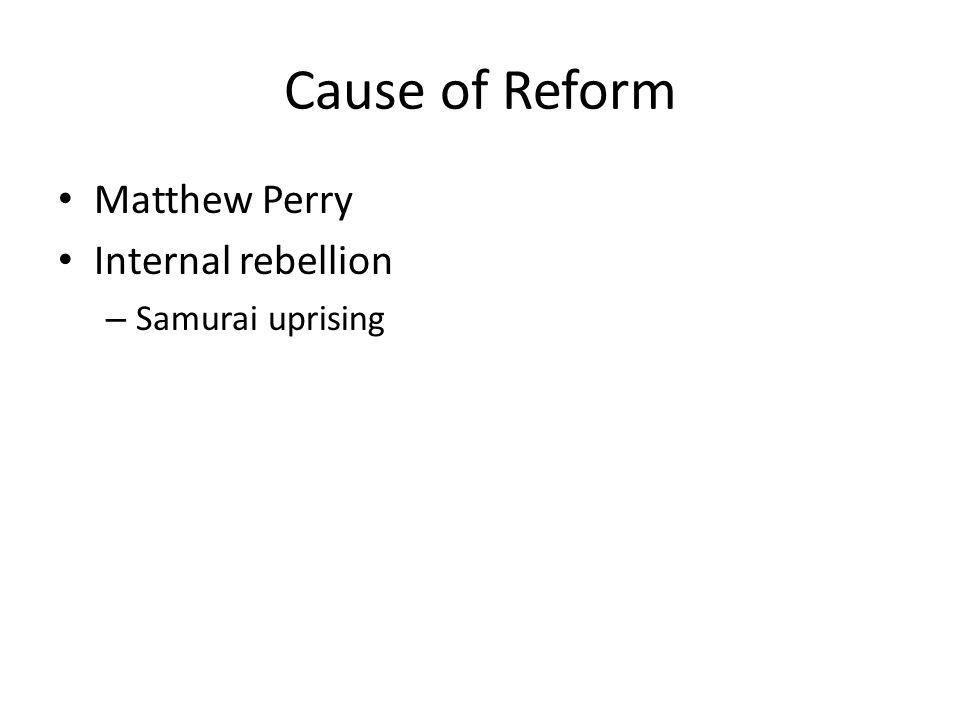 Cause of Reform Matthew Perry Internal rebellion – Samurai uprising