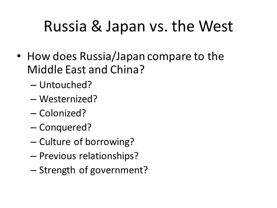 Russia & Japan vs. the West How does Russia/Japan compare to the Middle East and China.