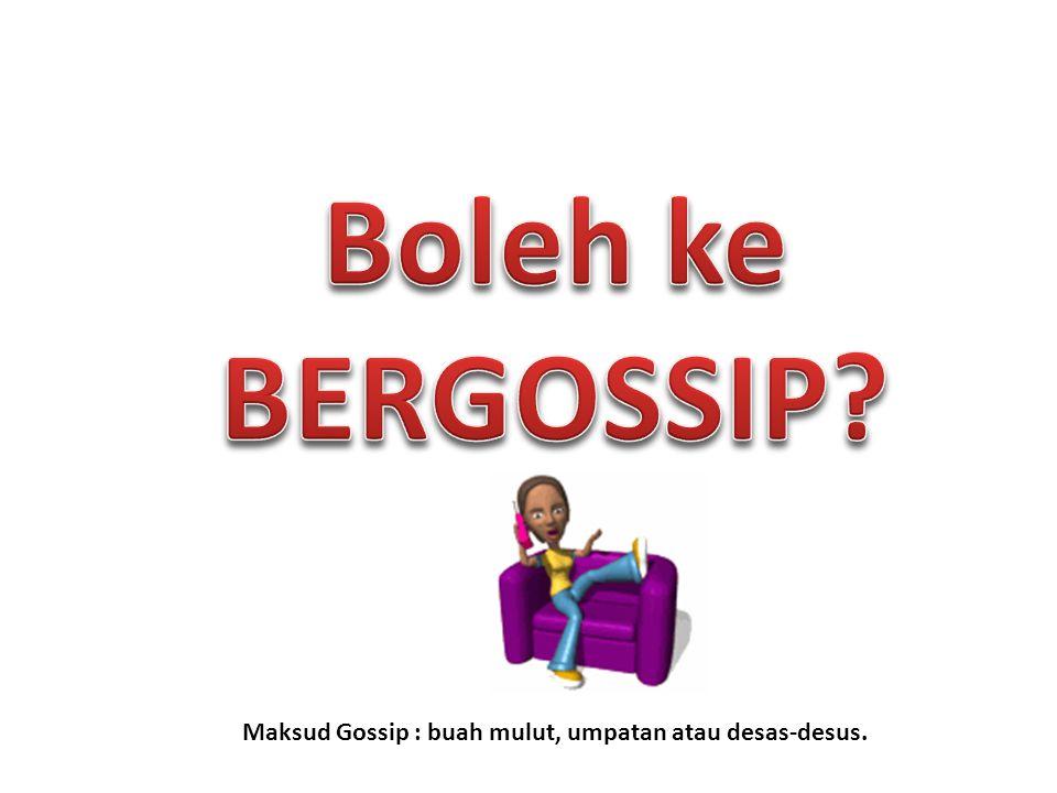 Maksud Gossip : buah mulut, umpatan atau desas-desus.