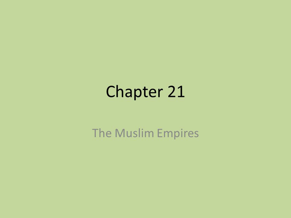 Chapter 21 The Muslim Empires