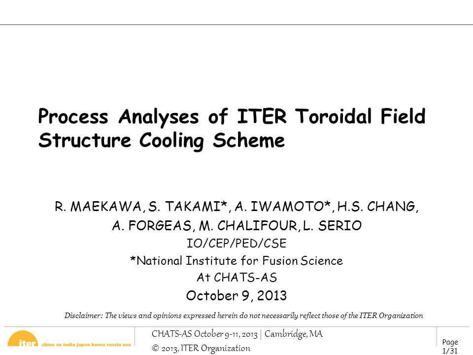 Page 1/31 CHATS-AS October 9-11, 2013 | Cambridge, MA © 2013, ITER Organization Process Analyses of ITER Toroidal Field Structure Cooling Scheme R.