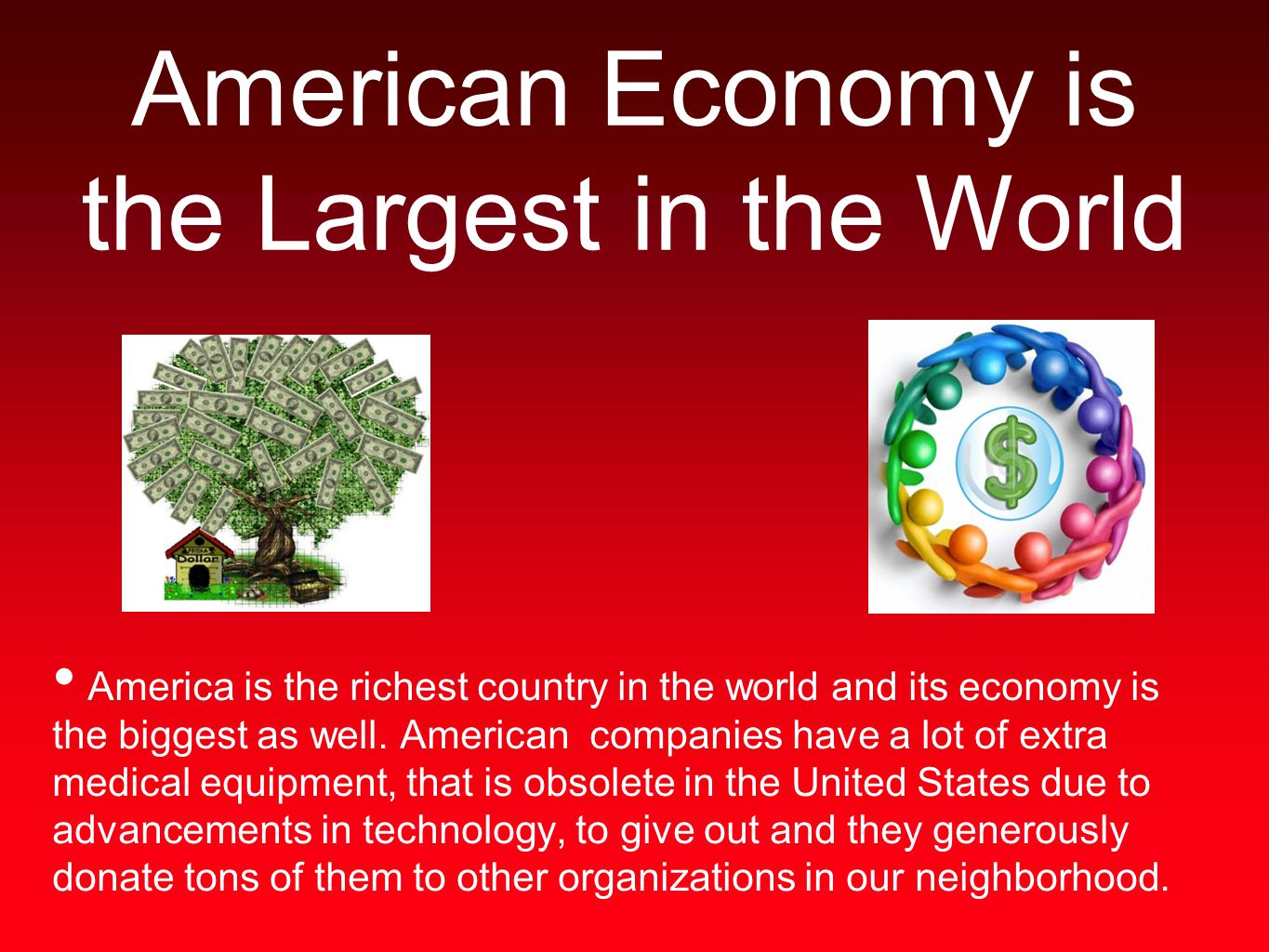 American Economy is the Largest in the World America is the richest country in the world and its economy is the biggest as well. American companies ha