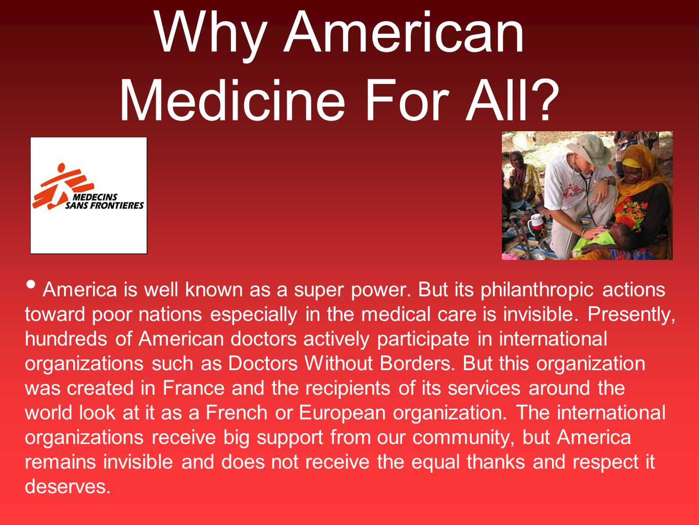 Why American Medicine For All? America is well known as a super power. But its philanthropic actions toward poor nations especially in the medical car