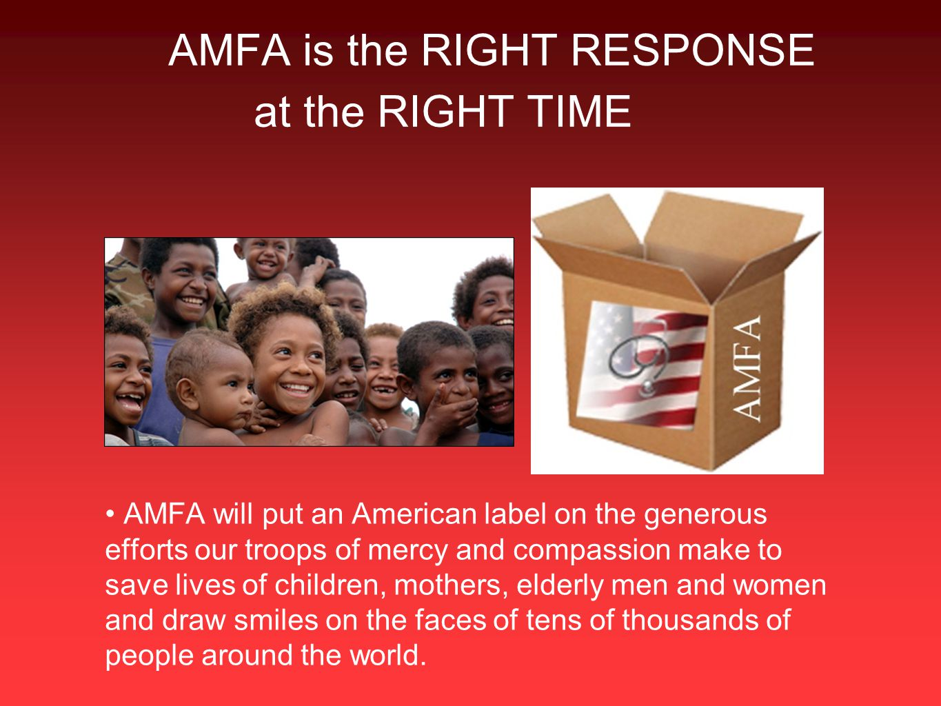 AMFA is the RIGHT RESPONSE at the RIGHT TIME AMFA will put an American label on the generous efforts our troops of mercy and compassion make to save l