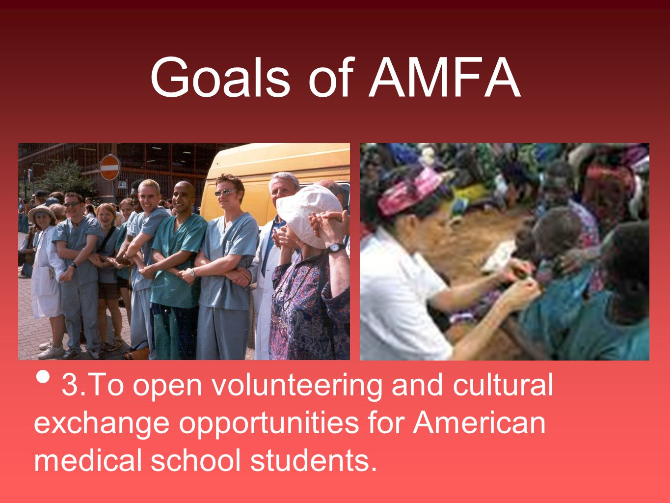 Goals of AMFA 3.To open volunteering and cultural exchange opportunities for American medical school students.