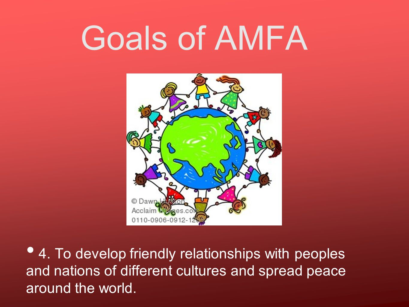 Goals of AMFA 4. To develop friendly relationships with peoples and nations of different cultures and spread peace around the world.